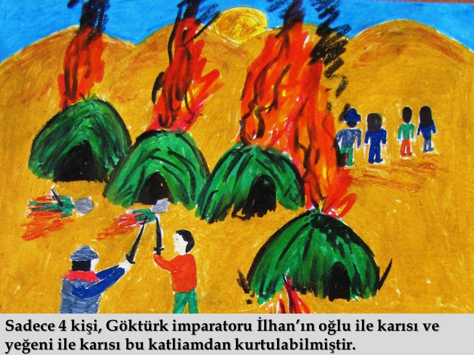 Sadece 4 kişi, Göktürk imparatoru İlhan'ın oğlu ile karısı ve yeğeni ile karısı bu katliamdan kurtulabilmiştir.