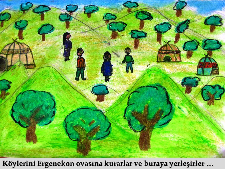 Köylerini Ergenekon ovasına kurarlar ve buraya yerleşirler …