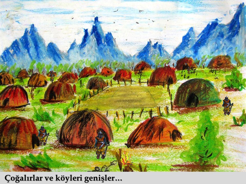 Çoğalırlar ve köyleri genişler…