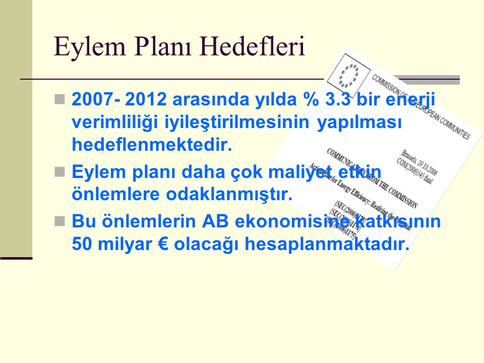 Eylem Planı Hedefleri 2007- 2012 arasında yılda % 3.3 bir enerji verimliliği iyileştirilmesinin yapılması hedeflenmektedir.
