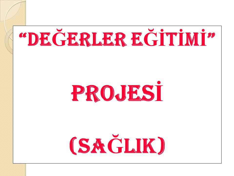 DEĞERLER EĞİTİMİ PROJESİ (SAĞLIK)