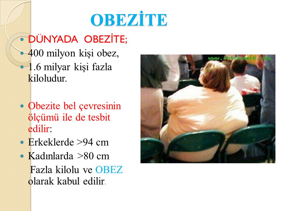 OBEZİTE DÜNYADA OBEZİTE; 400 milyon kişi obez,