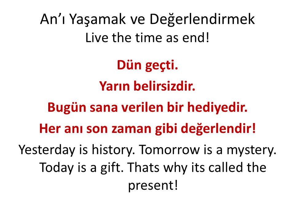 An'ı Yaşamak ve Değerlendirmek Live the time as end!