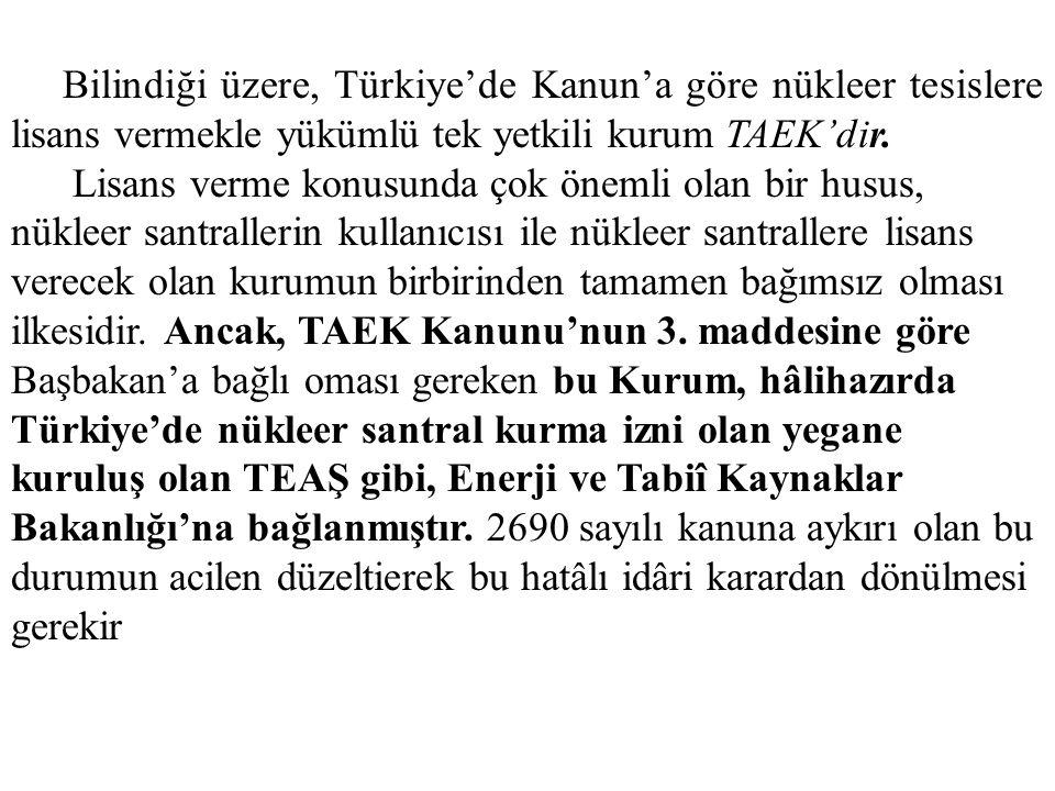 Bilindiği üzere, Türkiye'de Kanun'a göre nükleer tesislere lisans vermekle yükümlü tek yetkili kurum TAEK'dir.