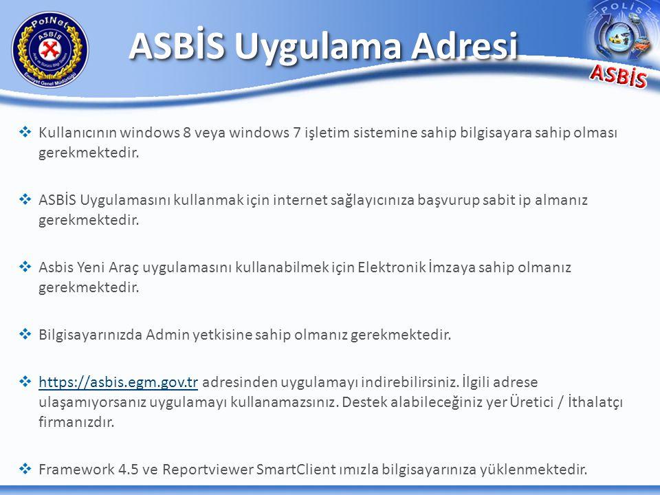 ASBİS Uygulama Adresi Kullanıcının windows 8 veya windows 7 işletim sistemine sahip bilgisayara sahip olması gerekmektedir.