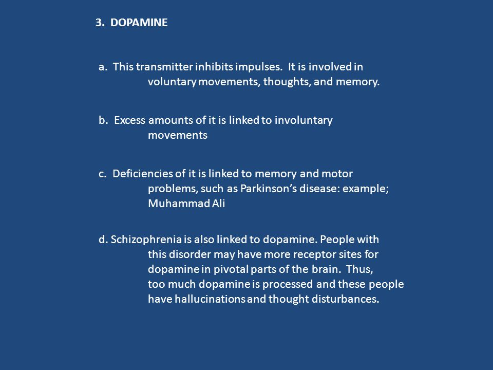 3. DOPAMINE a. This transmitter inhibits impulses. It is involved in. voluntary movements, thoughts, and memory.