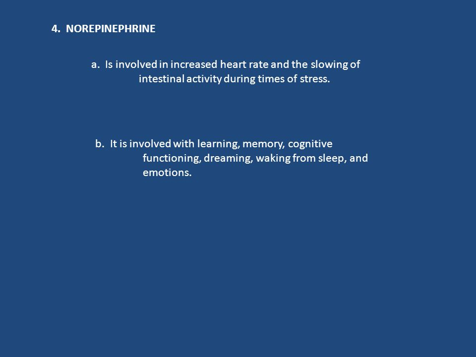 4. NOREPINEPHRINE a. Is involved in increased heart rate and the slowing of. intestinal activity during times of stress.