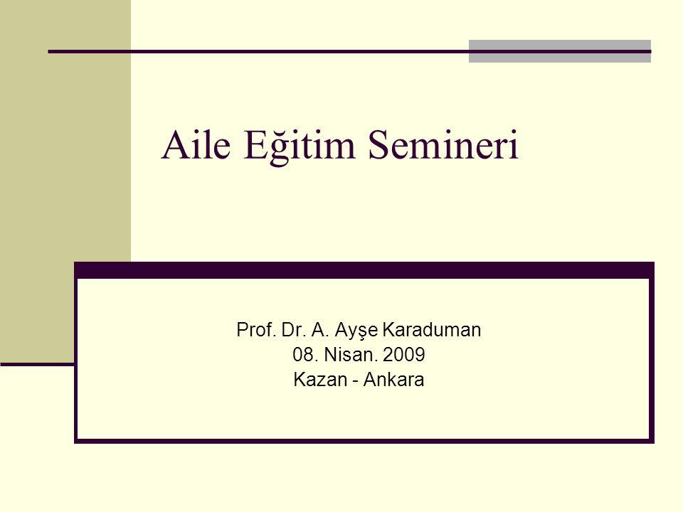 Prof. Dr. A. Ayşe Karaduman 08. Nisan. 2009 Kazan - Ankara