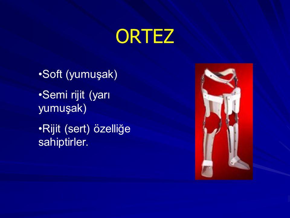 ORTEZ Soft (yumuşak) Semi rijit (yarı yumuşak)