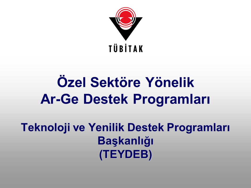 Özel Sektöre Yönelik Ar-Ge Destek Programları Teknoloji ve Yenilik Destek Programları Başkanlığı (TEYDEB)