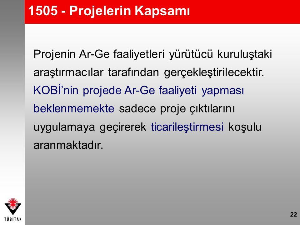1505 - Projelerin Kapsamı Projenin Ar-Ge faaliyetleri yürütücü kuruluştaki araştırmacılar tarafından gerçekleştirilecektir.