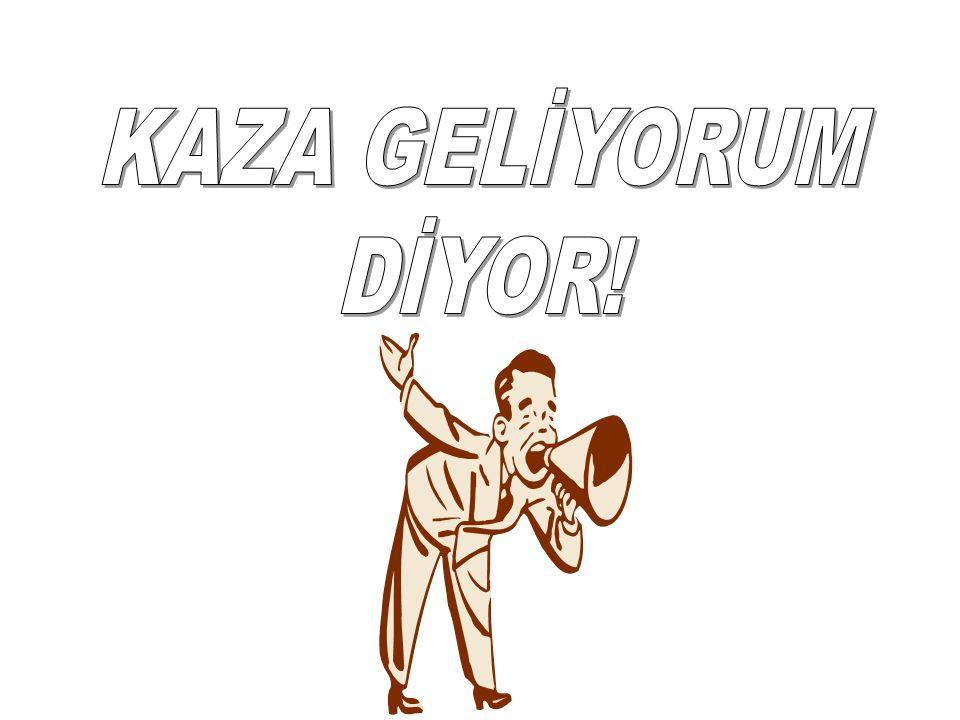 KAZA GELİYORUM DİYOR!