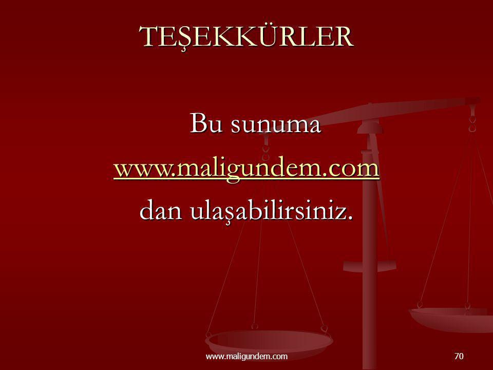 TEŞEKKÜRLER Bu sunuma www.maligundem.com dan ulaşabilirsiniz.