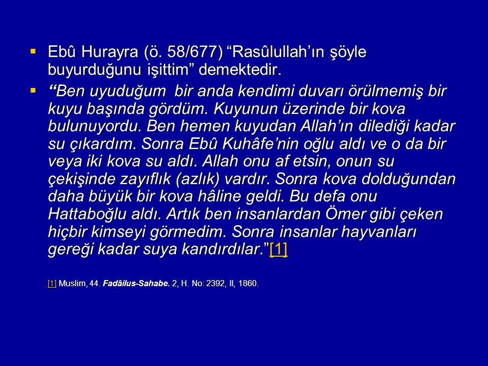 Ebû Hurayra (ö. 58/677) Rasûlullah'ın şöyle buyurduğunu işittim demektedir.