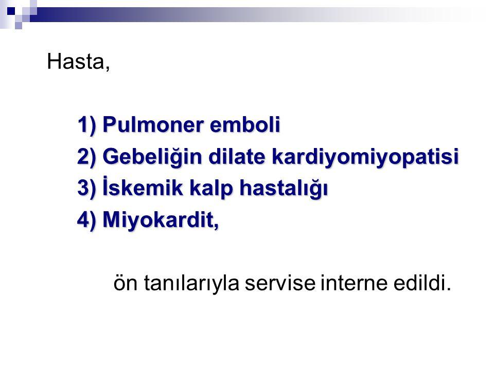 Hasta, 1) Pulmoner emboli. 2) Gebeliğin dilate kardiyomiyopatisi. 3) İskemik kalp hastalığı. 4) Miyokardit,