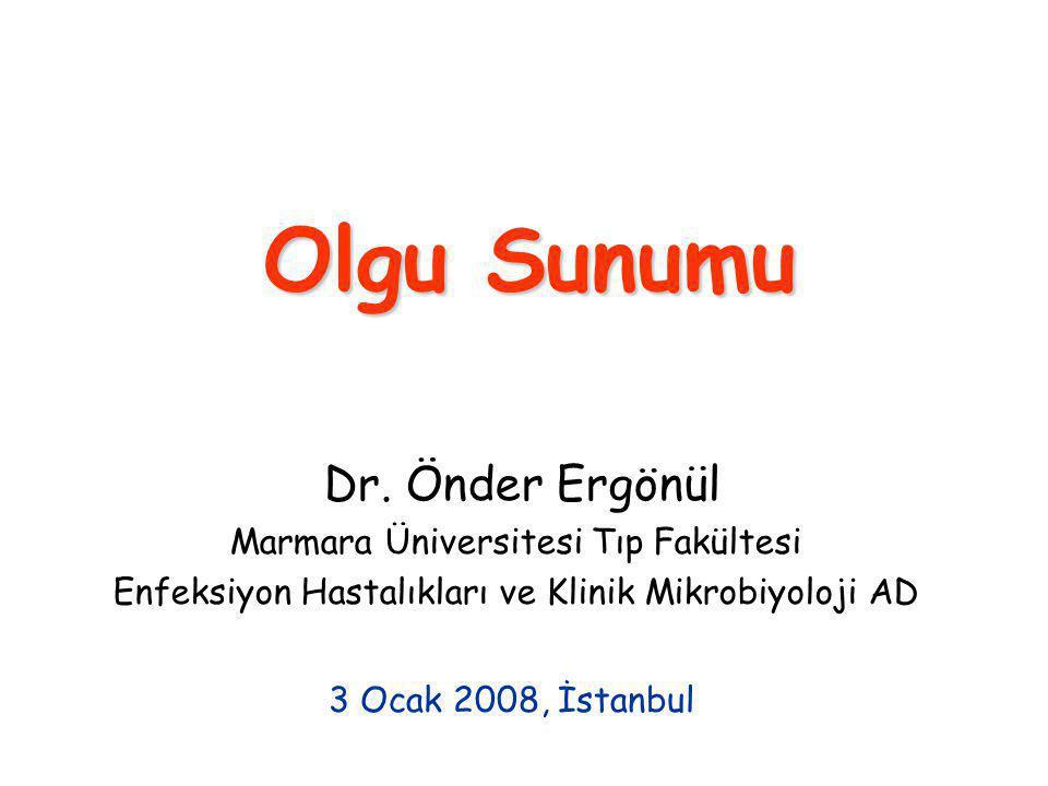 Olgu Sunumu Dr. Önder Ergönül Marmara Üniversitesi Tıp Fakültesi