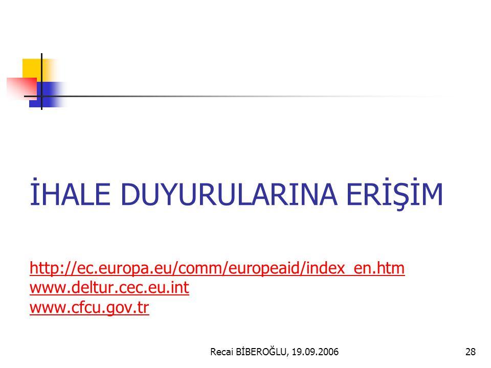 İHALE DUYURULARINA ERİŞİM http://ec.europa.eu/comm/europeaid/index_en.htm www.deltur.cec.eu.int www.cfcu.gov.tr