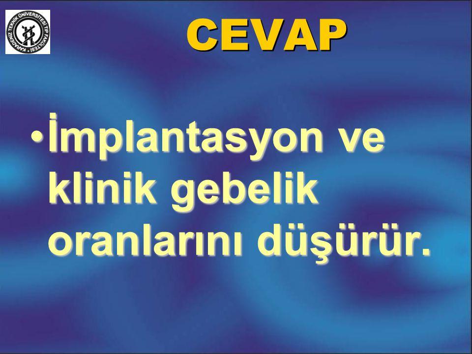 CEVAP İmplantasyon ve klinik gebelik oranlarını düşürür.