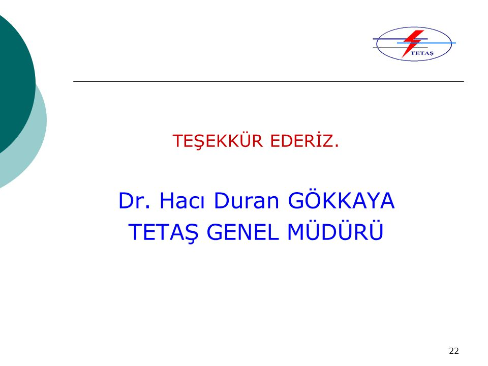 TEŞEKKÜR EDERİZ. Dr. Hacı Duran GÖKKAYA TETAŞ GENEL MÜDÜRÜ