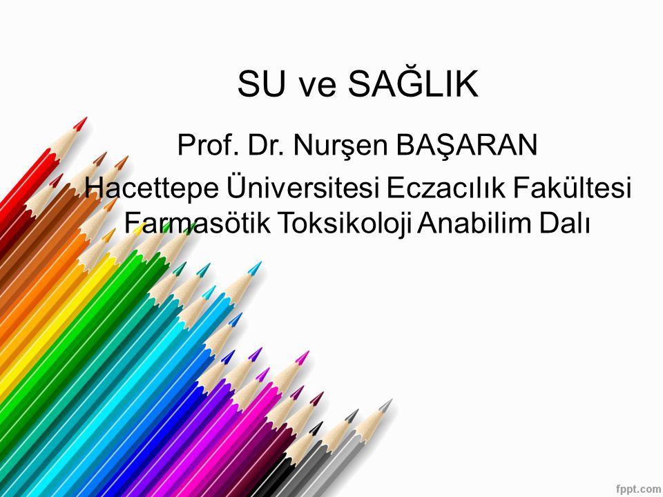 SU ve SAĞLIK Prof. Dr. Nurşen BAŞARAN