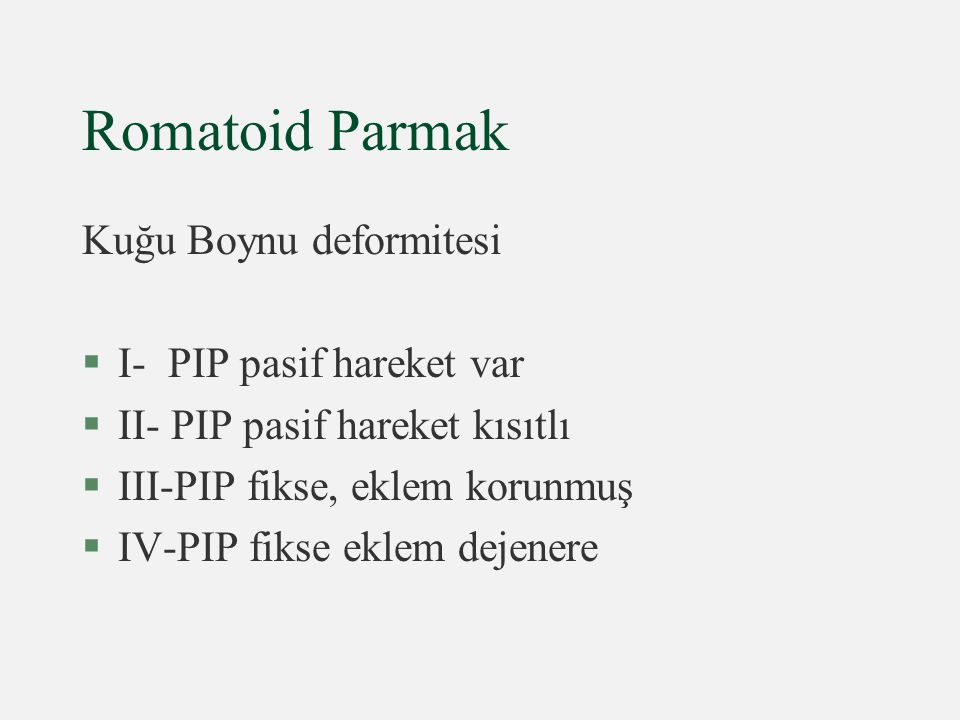 Romatoid Parmak Kuğu Boynu deformitesi I- PIP pasif hareket var