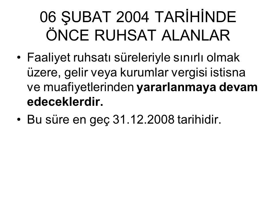 06 ŞUBAT 2004 TARİHİNDE ÖNCE RUHSAT ALANLAR