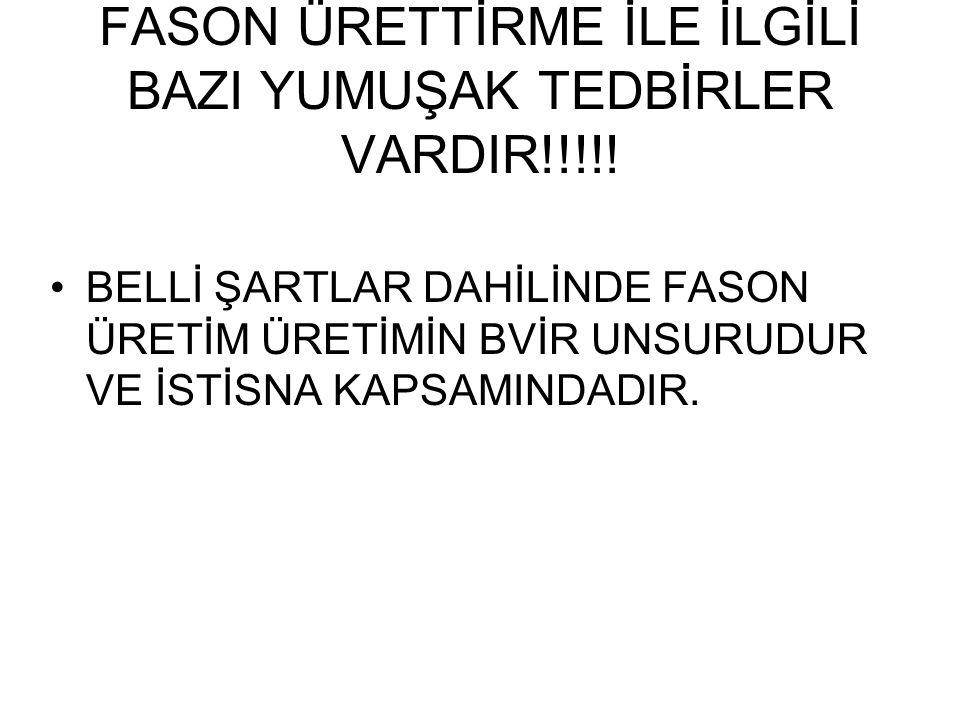 FASON ÜRETTİRME İLE İLGİLİ BAZI YUMUŞAK TEDBİRLER VARDIR!!!!!