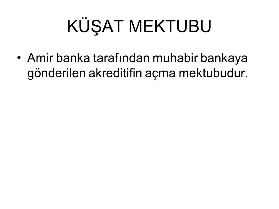 KÜŞAT MEKTUBU Amir banka tarafından muhabir bankaya gönderilen akreditifin açma mektubudur.
