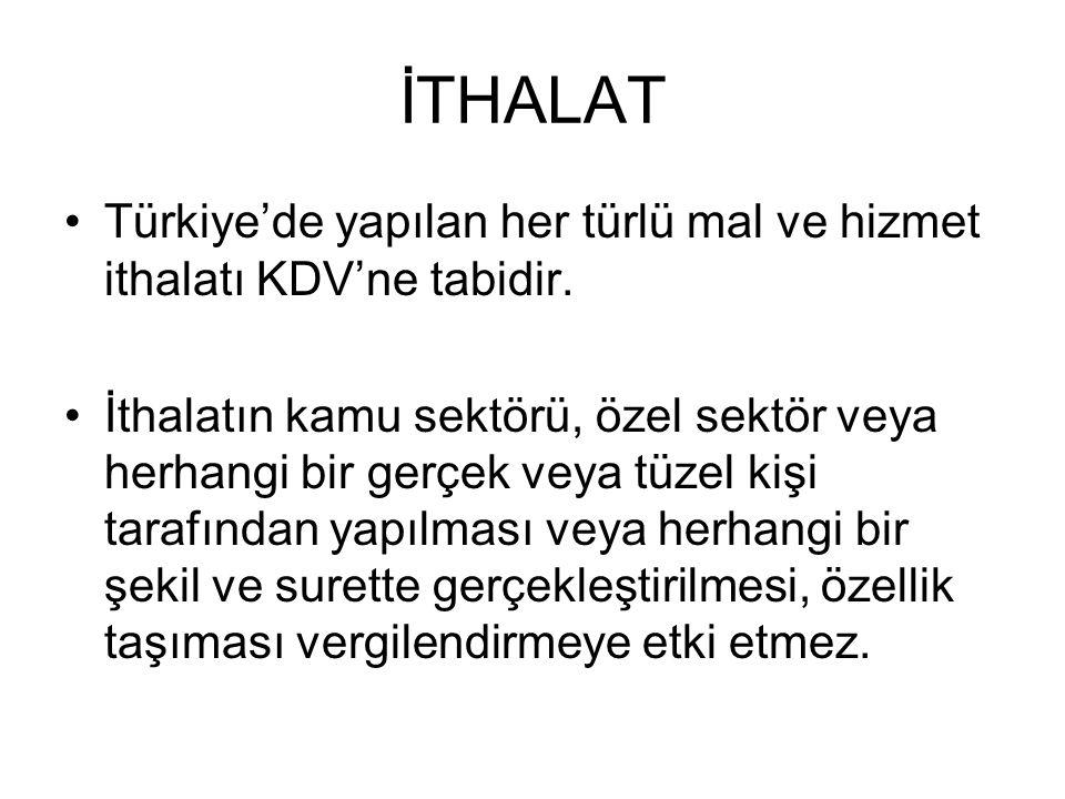 İTHALAT Türkiye'de yapılan her türlü mal ve hizmet ithalatı KDV'ne tabidir.