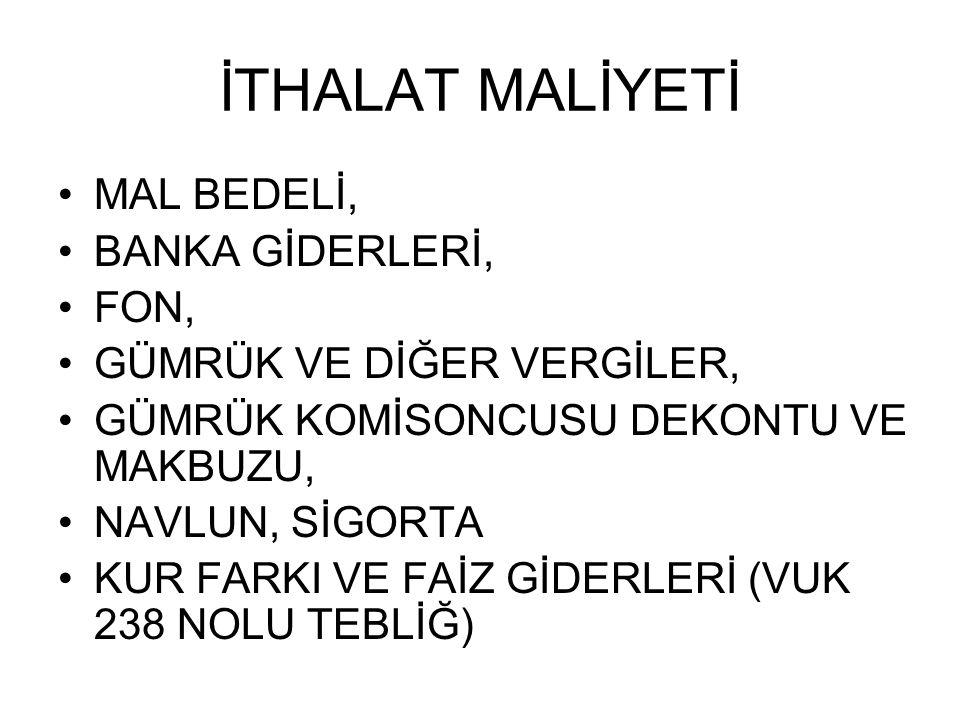 İTHALAT MALİYETİ MAL BEDELİ, BANKA GİDERLERİ, FON,