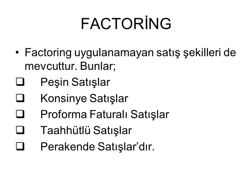 FACTORİNG Factoring uygulanamayan satış şekilleri de mevcuttur. Bunlar; Peşin Satışlar. Konsinye Satışlar.
