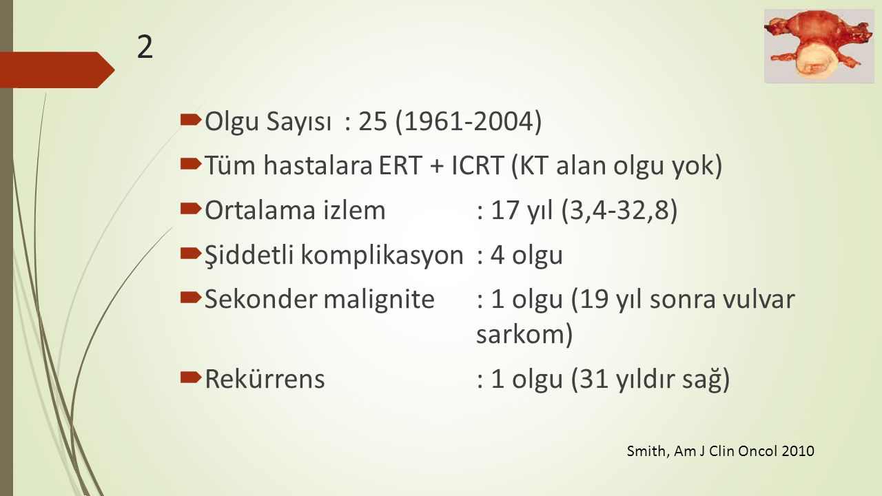 2 Olgu Sayısı : 25 (1961-2004) Tüm hastalara ERT + ICRT (KT alan olgu yok) Ortalama izlem : 17 yıl (3,4-32,8)