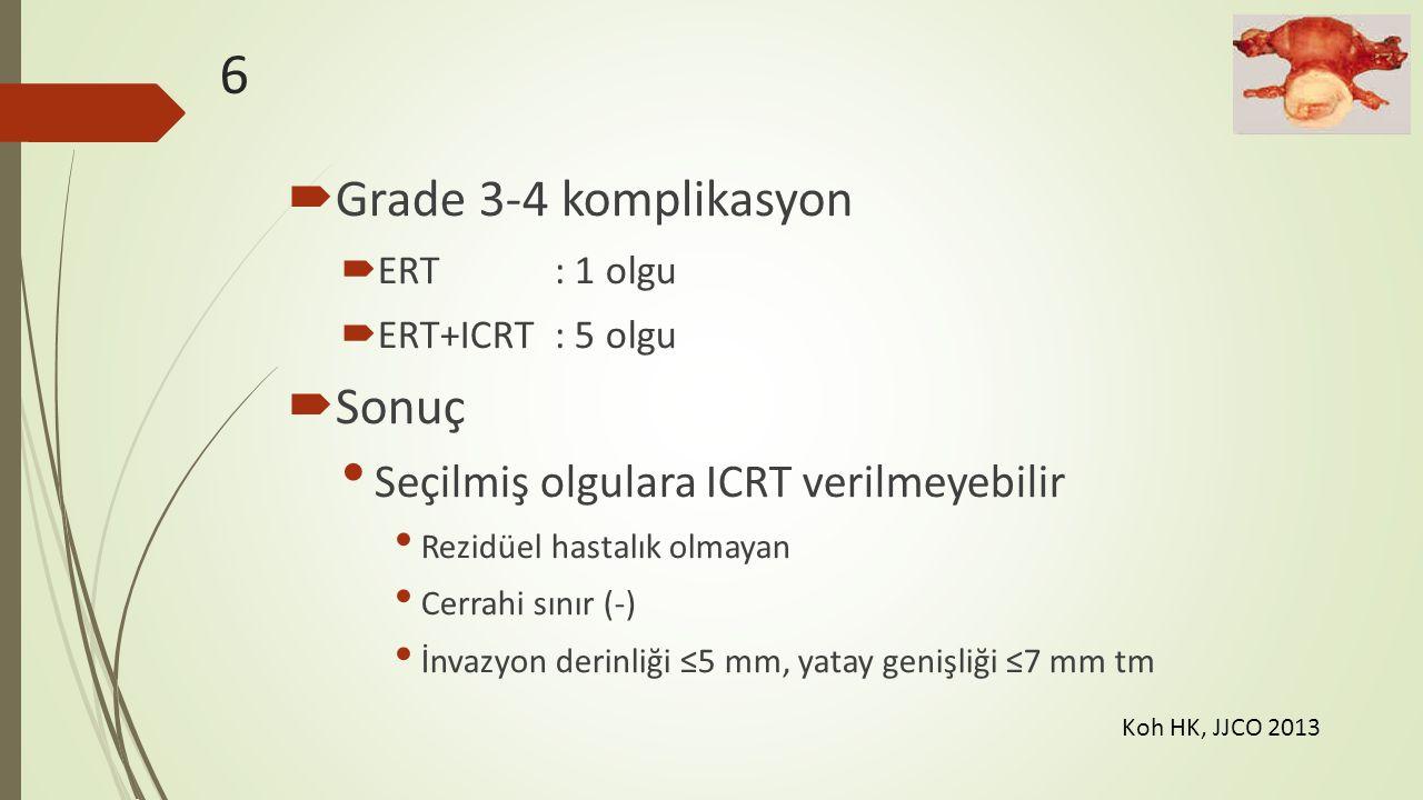 6 Grade 3-4 komplikasyon Sonuç Seçilmiş olgulara ICRT verilmeyebilir