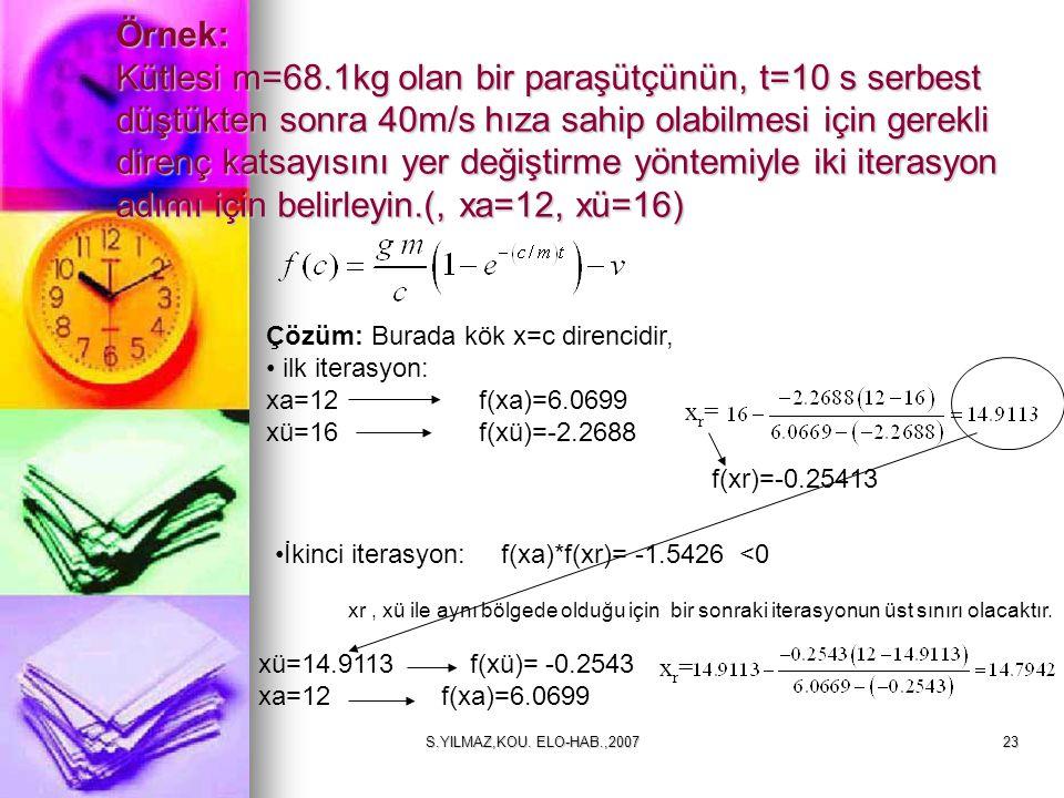Örnek: Kütlesi m=68.1kg olan bir paraşütçünün, t=10 s serbest düştükten sonra 40m/s hıza sahip olabilmesi için gerekli direnç katsayısını yer değiştirme yöntemiyle iki iterasyon adımı için belirleyin.(, xa=12, xü=16)
