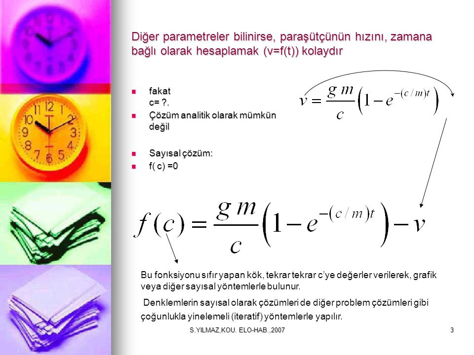 Diğer parametreler bilinirse, paraşütçünün hızını, zamana bağlı olarak hesaplamak (v=f(t)) kolaydır