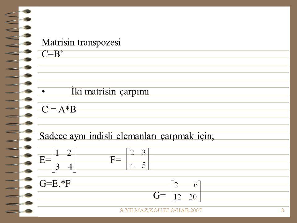 Sadece aynı indisli elemanları çarpmak için; E= F= G=E.*F G=