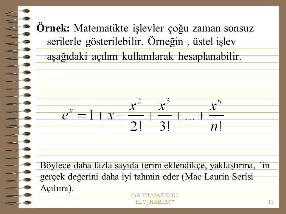 Örnek: Matematikte işlevler çoğu zaman sonsuz serilerle gösterilebilir