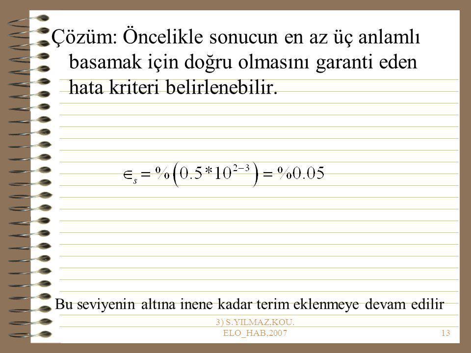 Çözüm: Öncelikle sonucun en az üç anlamlı basamak için doğru olmasını garanti eden hata kriteri belirlenebilir.