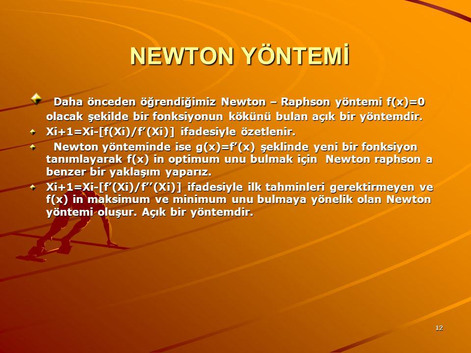 NEWTON YÖNTEMİ Daha önceden öğrendiğimiz Newton – Raphson yöntemi f(x)=0 olacak şekilde bir fonksiyonun kökünü bulan açık bir yöntemdir.