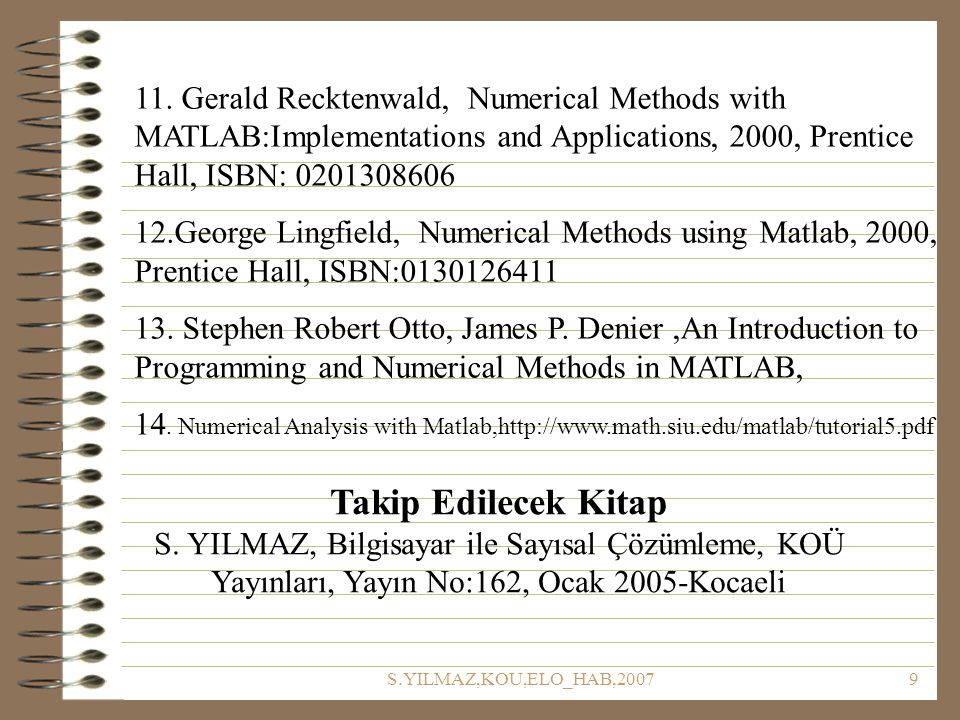 11. Gerald Recktenwald, Numerical Methods with MATLAB:Implementations and Applications, 2000, Prentice Hall, ISBN: 0201308606