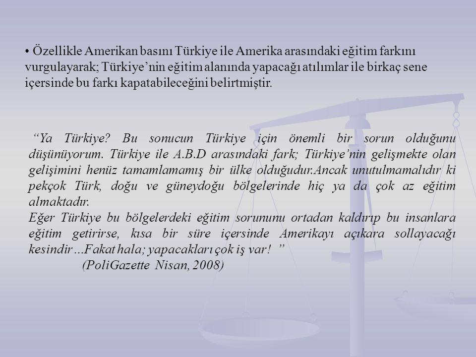 Özellikle Amerikan basını Türkiye ile Amerika arasındaki eğitim farkını vurgulayarak; Türkiye'nin eğitim alanında yapacağı atılımlar ile birkaç sene içersinde bu farkı kapatabileceğini belirtmiştir.