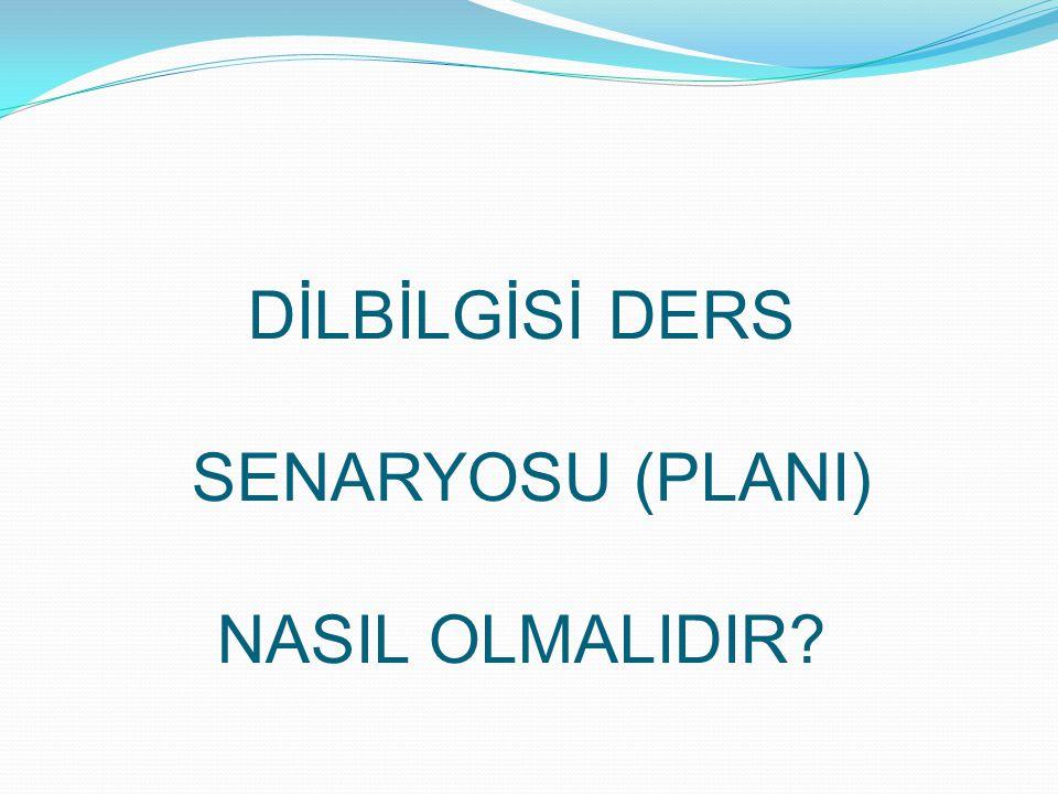DİLBİLGİSİ DERS SENARYOSU (PLANI) NASIL OLMALIDIR