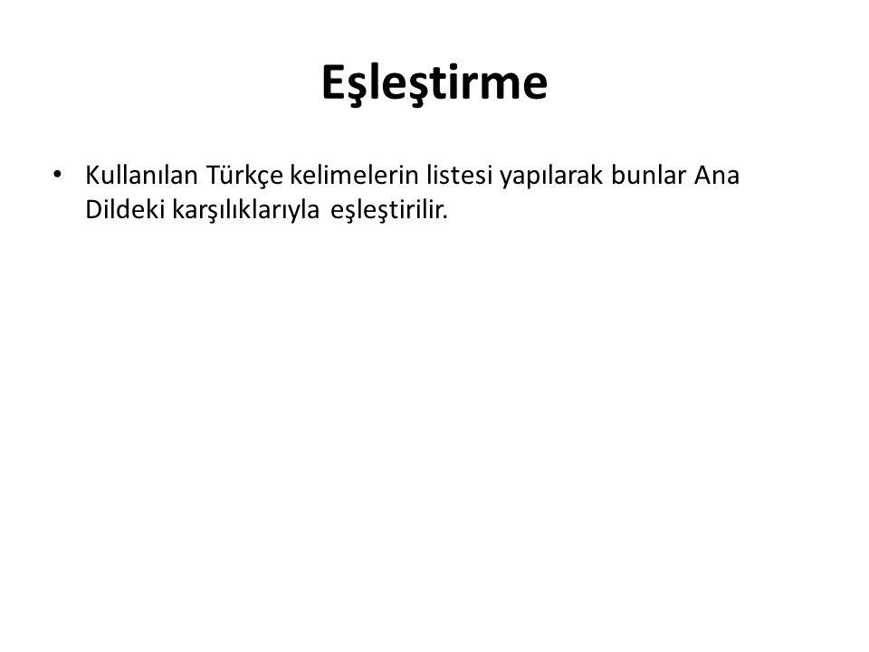 Eşleştirme Kullanılan Türkçe kelimelerin listesi yapılarak bunlar Ana Dildeki karşılıklarıyla eşleştirilir.