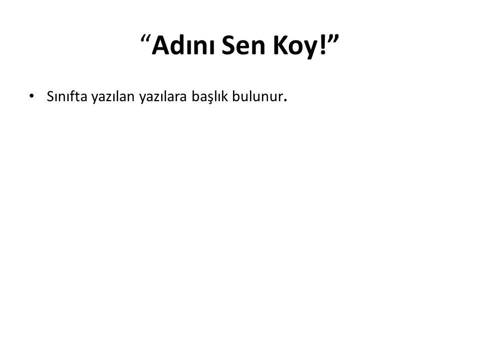 Adını Sen Koy! Sınıfta yazılan yazılara başlık bulunur.