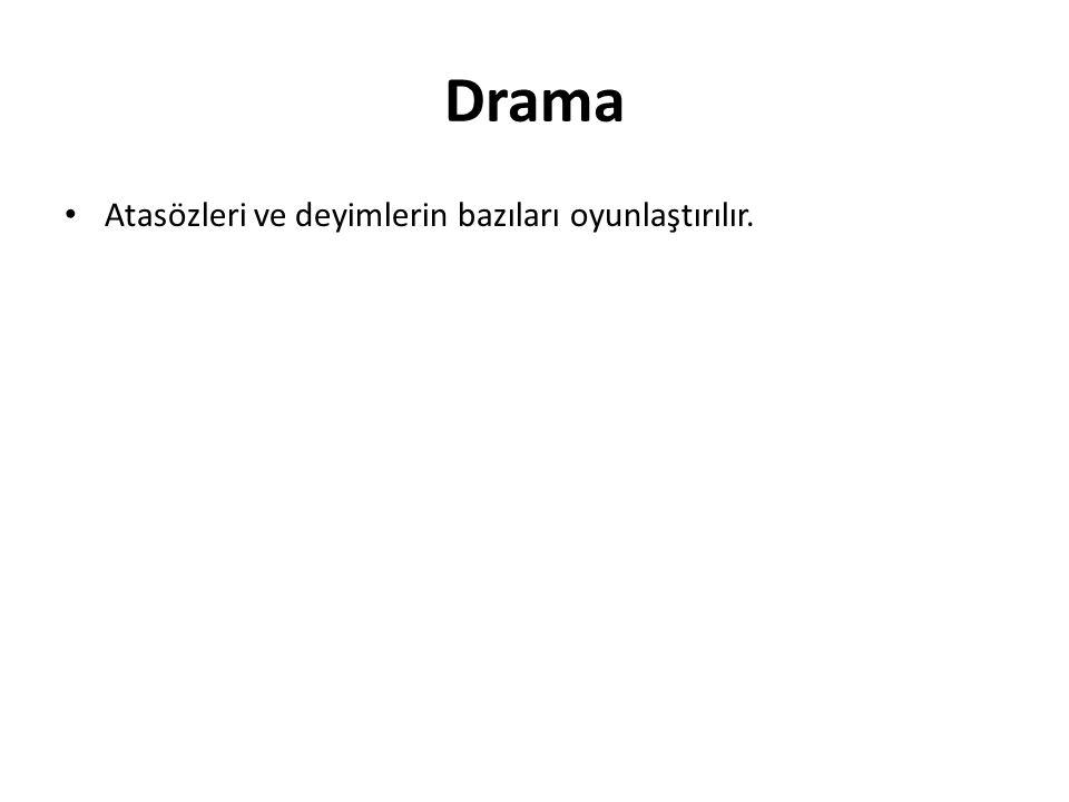 Drama Atasözleri ve deyimlerin bazıları oyunlaştırılır.