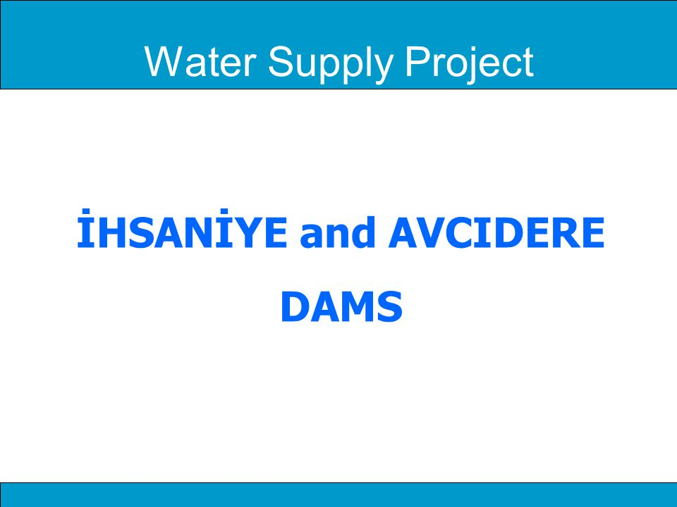 Water Supply Project İHSANİYE and AVCIDERE DAMS