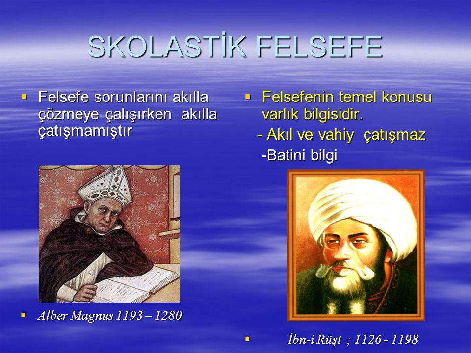 SKOLASTİK FELSEFE Felsefe sorunlarını akılla çözmeye çalışırken akılla çatışmamıştır. Alber Magnus 1193 – 1280.