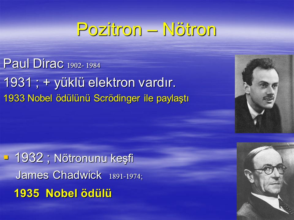 Pozitron – Nötron Paul Dirac 1902- 1984