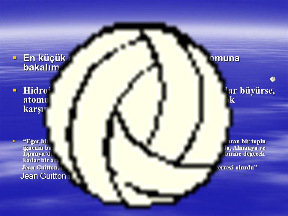 En küçük atom olarak bilinen Hidrojen atomuna bakalım ;
