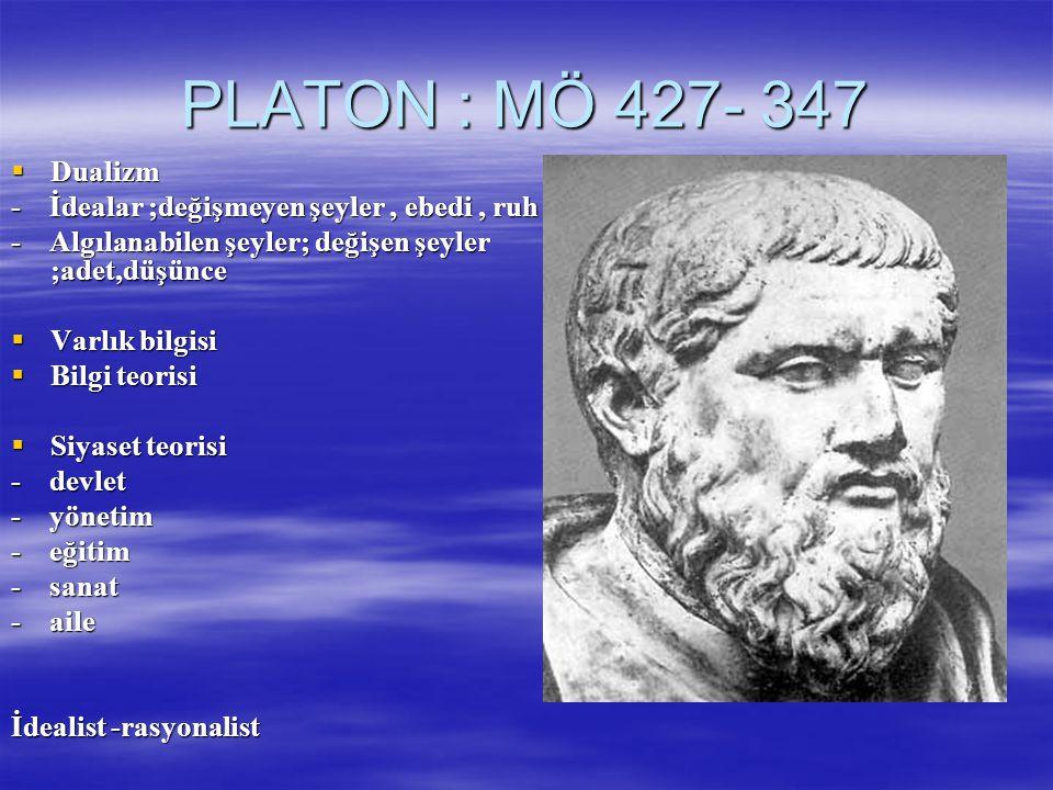PLATON : MÖ 427- 347 Dualizm. - İdealar ;değişmeyen şeyler , ebedi , ruh. - Algılanabilen şeyler; değişen şeyler ;adet,düşünce.